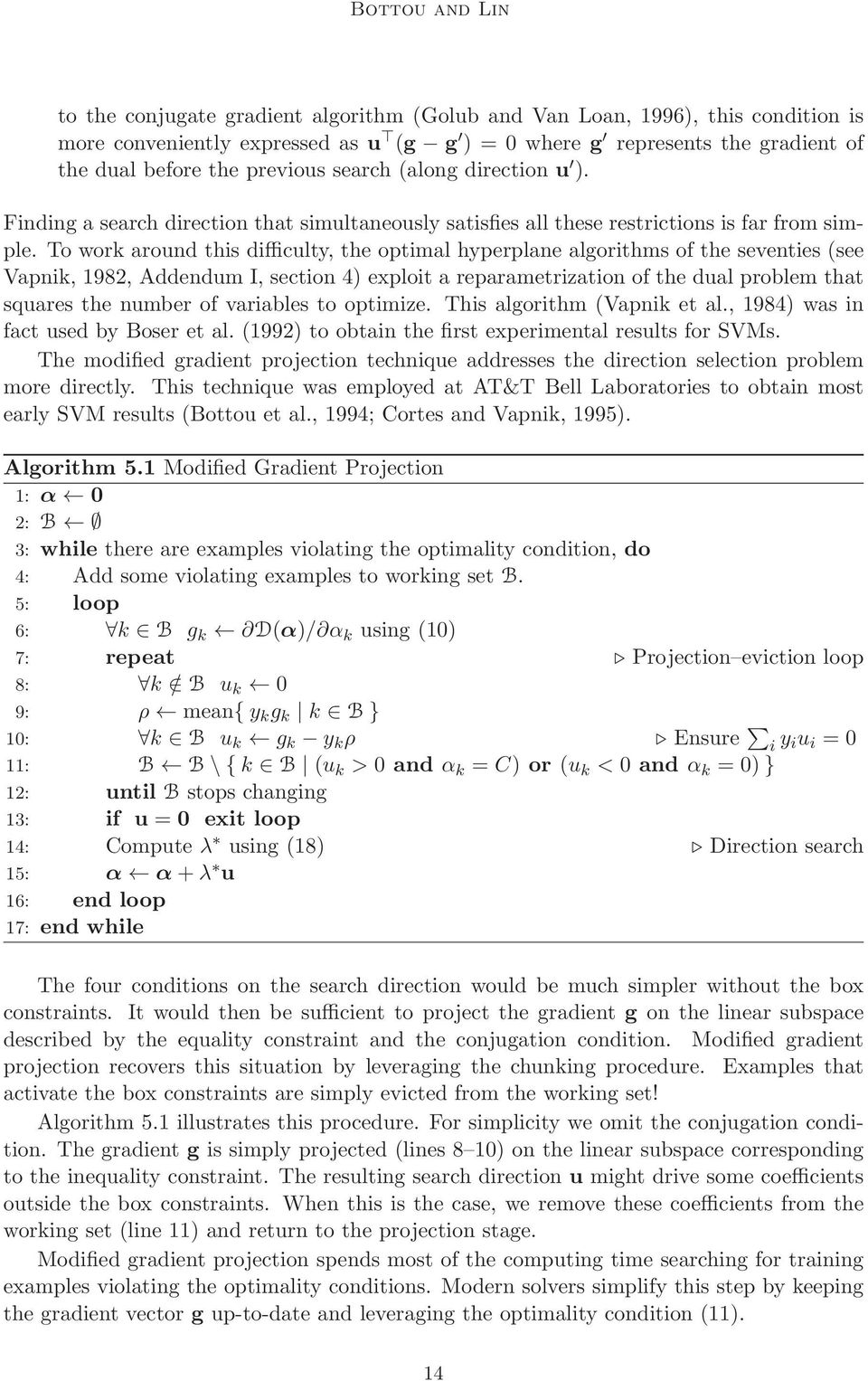 To work around this difficulty, the optimal hyperplane algorithms of the seventies (see Vapnik, 1982, Addendum I, section 4) exploit a reparametrization of the dual problem that squares the number of