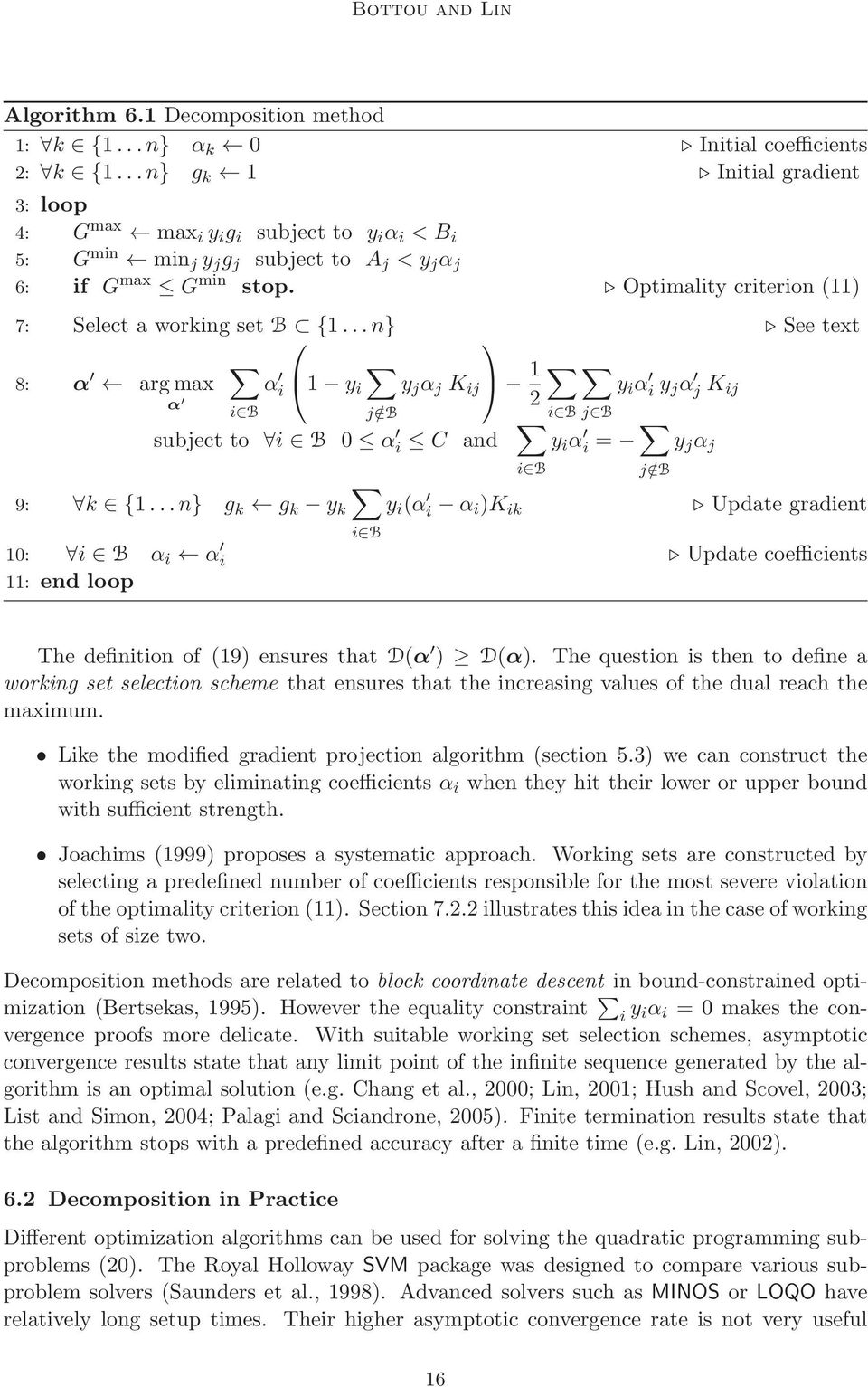 Optimality criterion (11) 7: Select a working set B {1...n} See text 8: α argmax α i 1 y i y j α j K ij 1 y i α i y j α j K ij α 2 i B j/ B subject to i B 0 α i C and i B 9: k {1.