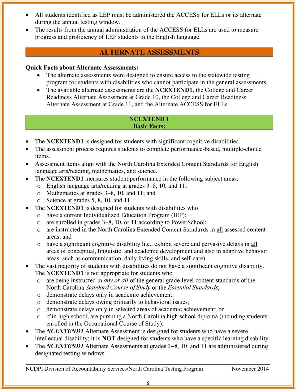 ALTERNATE ASSESSMENTS Quick Facts about Alternate Assessments: The alternate assessments were designed to ensure access to the statewide testing program for students with disabilities who cannot