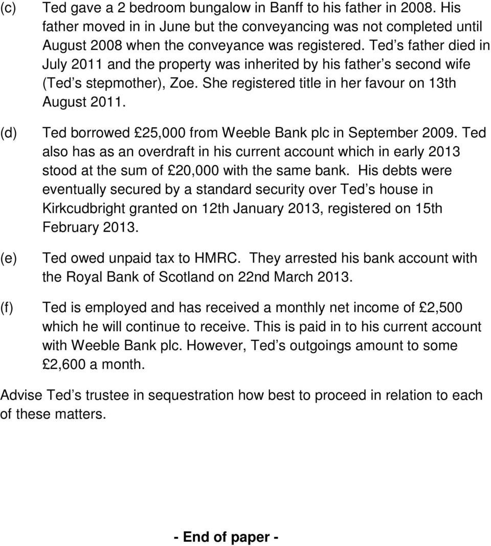 (d) (e) Ted borrowed 25,000 from Weeble Bank plc in September 2009. Ted also has as an overdraft in his current account which in early 2013 stood at the sum of 20,000 with the same bank.