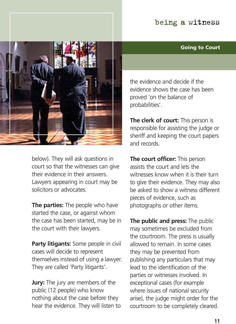 They will ask questions in court so that the witnesses can give their evidence in their answers. Lawyers appearing in court may be solicitors or advocates.