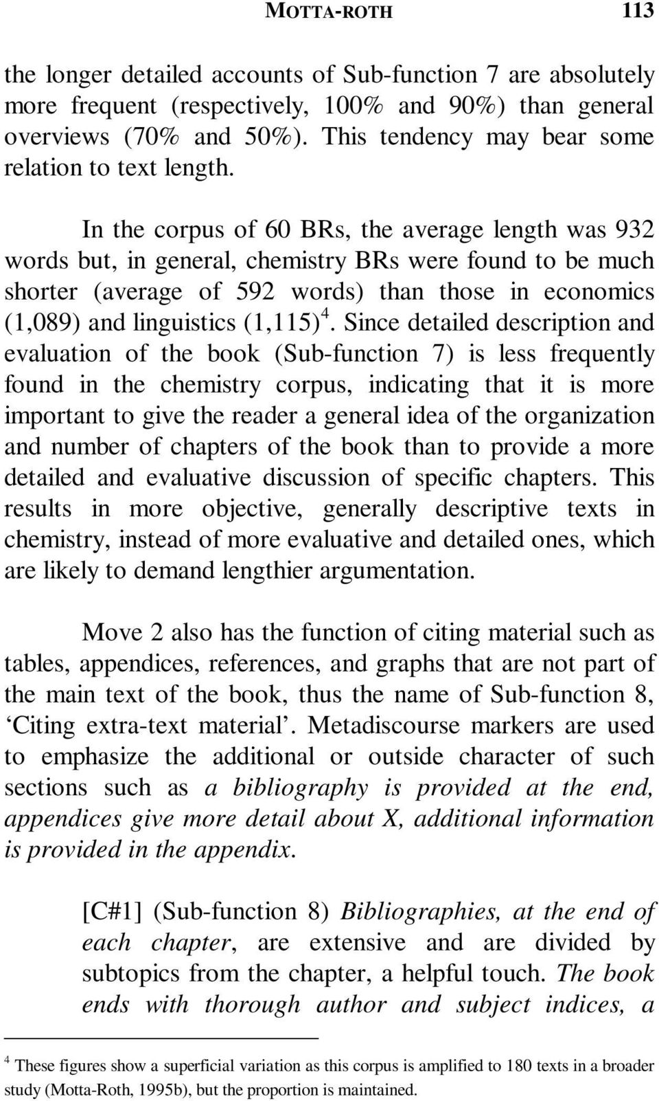 In the corpus of 60 BRs, the average length was 932 words but, in general, chemistry BRs were found to be much shorter (average of 592 words) than those in economics (1,089) and linguistics (1,115) 4.