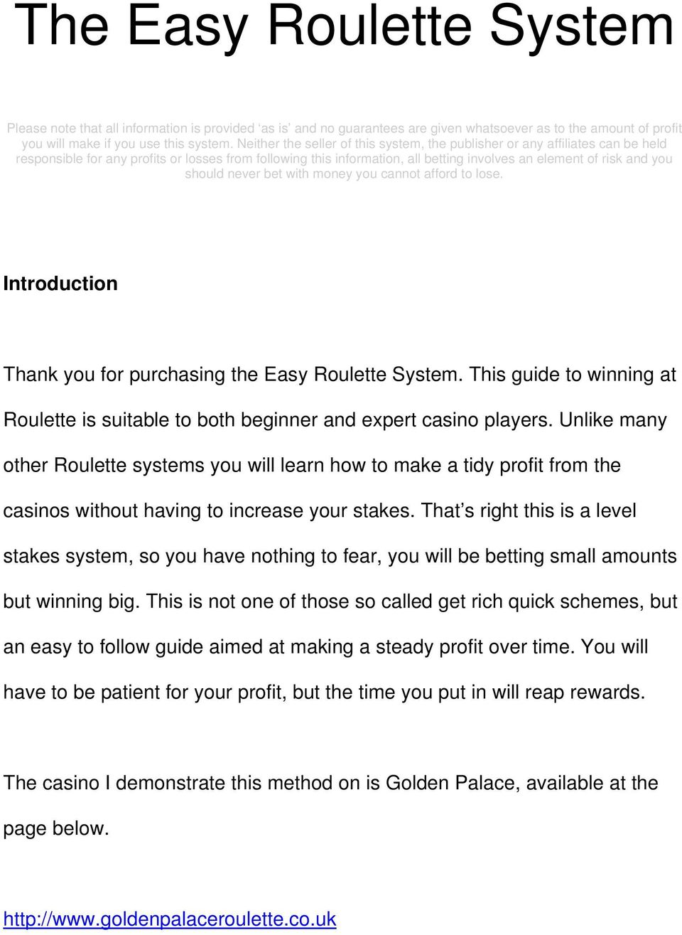 should never bet with money you cannot afford to lose. Introduction Thank you for purchasing the Easy Roulette System.