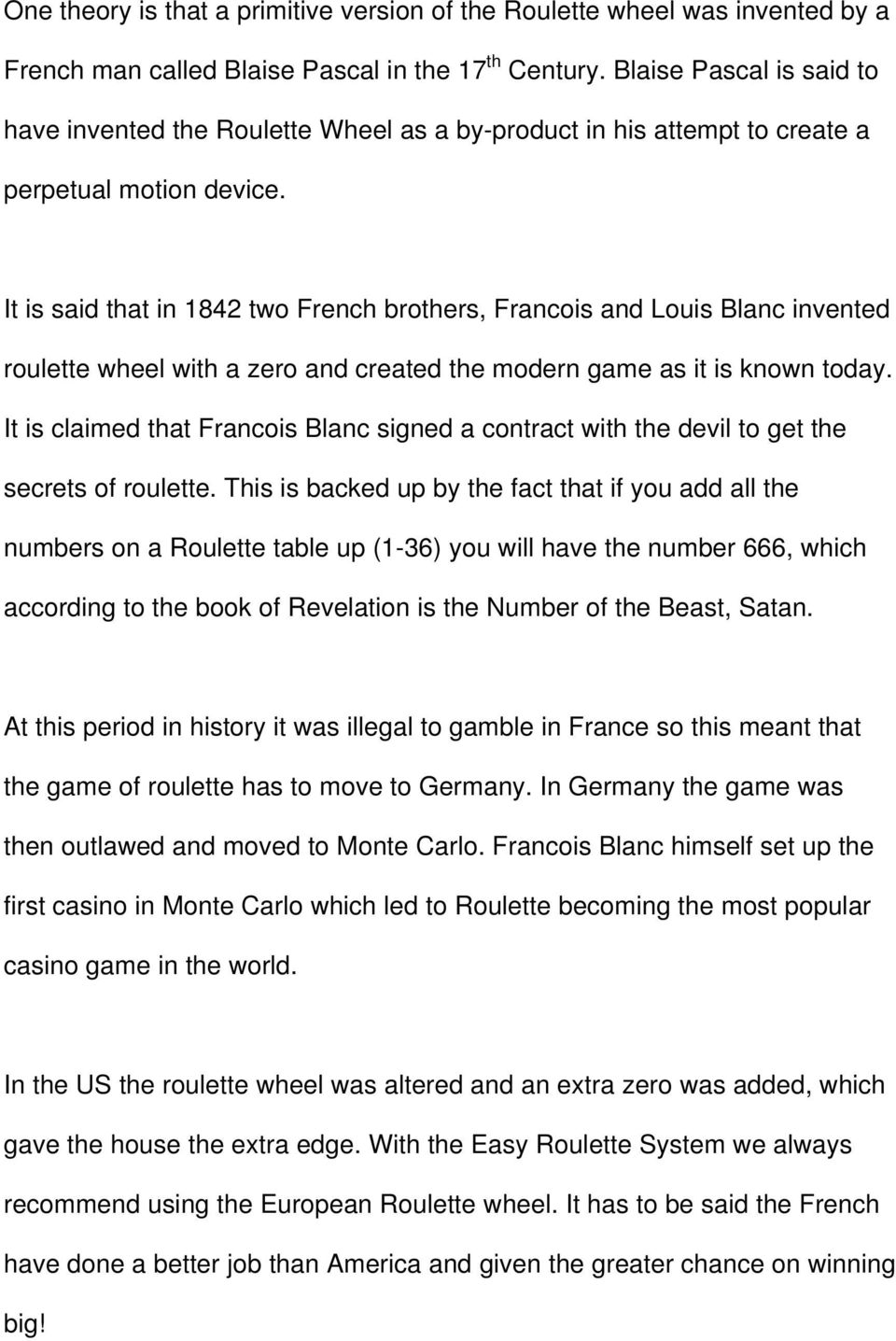 It is said that in 1842 two French brothers, Francois and Louis Blanc invented roulette wheel with a zero and created the modern game as it is known today.