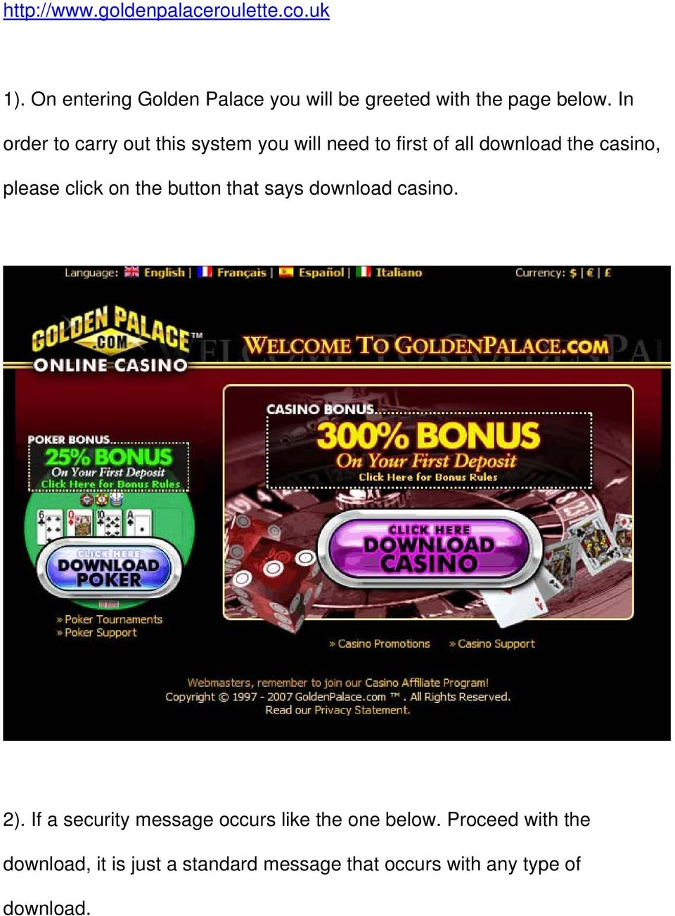 In order to carry out this system you will need to first of all download the casino, please click