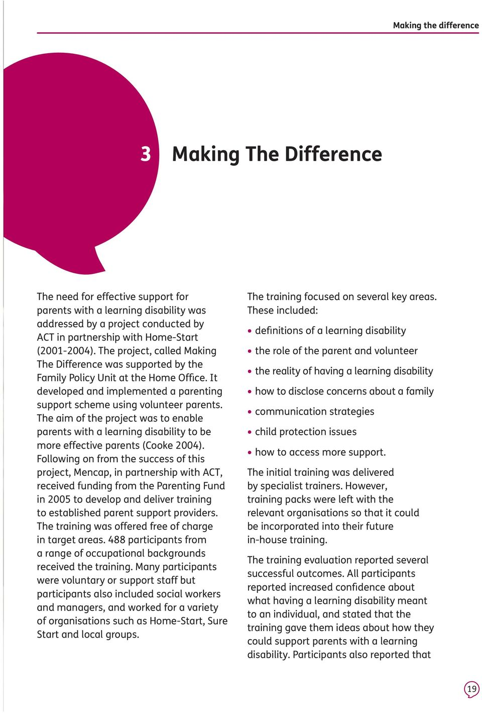 The aim of the project was to enable parents with a learning disability to be more effective parents (Cooke 2004).