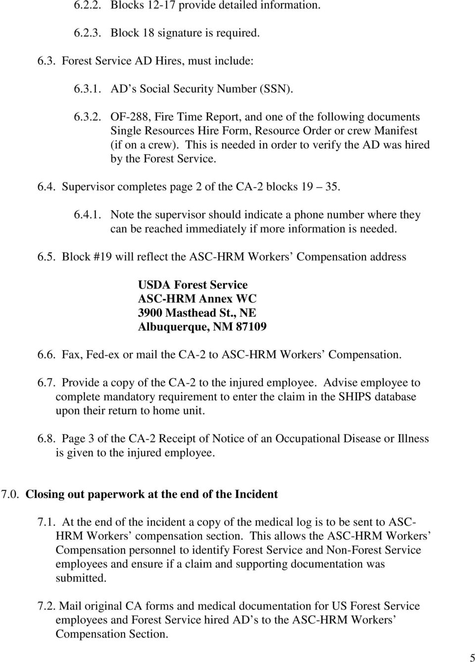35. 6.4.1. Note the supervisor should indicate a phone number where they can be reached immediately if more information is needed. 6.5. Block #19 will reflect the ASC-HRM Workers Compensation address 3900 Masthead St.
