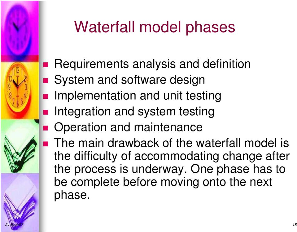 The main drawback of the waterfall model is the difficulty of accommodating change after