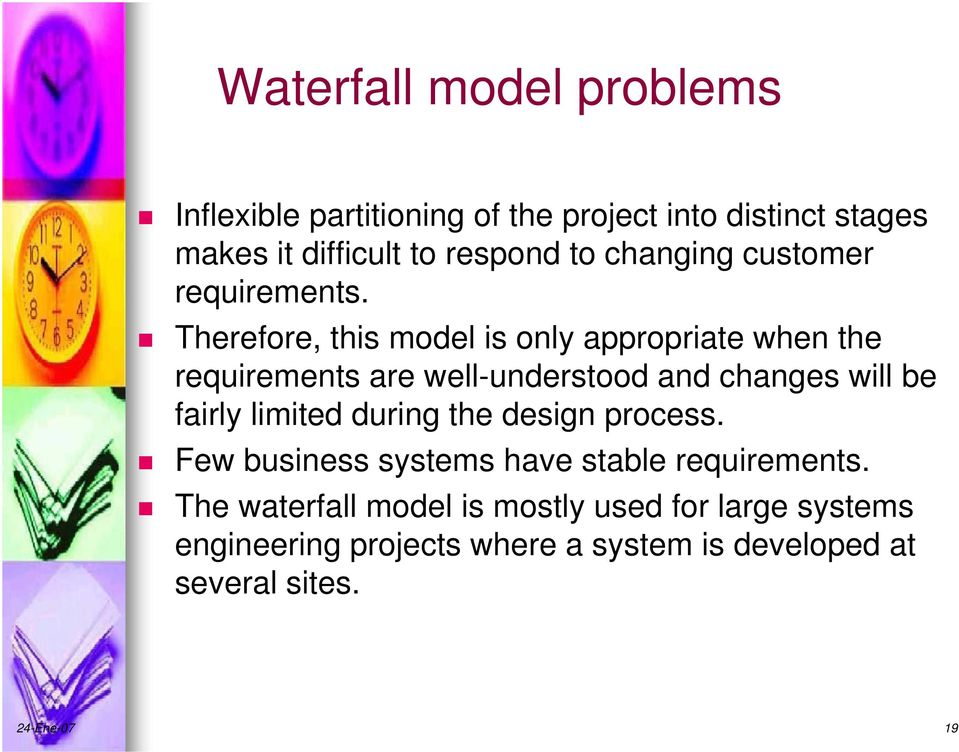 Therefore, this model is only appropriate when the requirements are well-understood and changes will be fairly limited