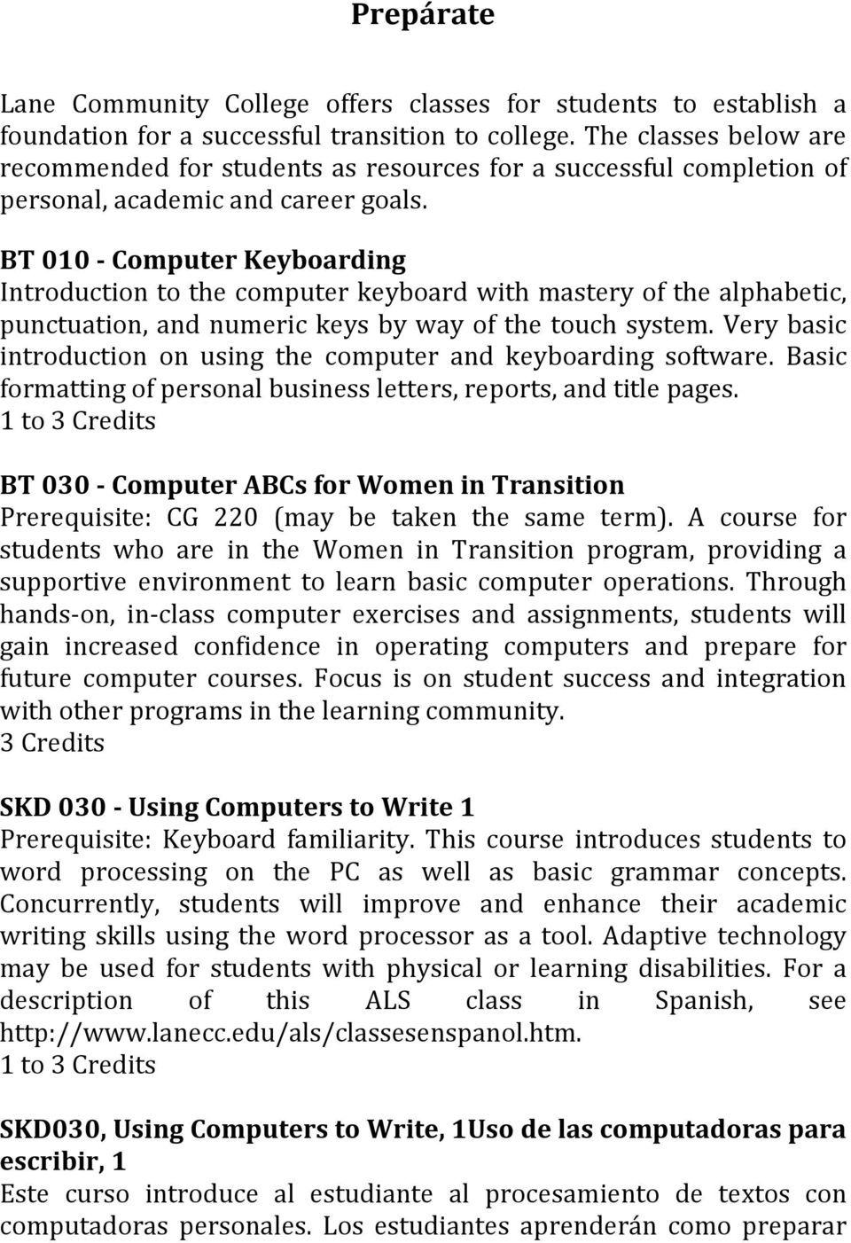 BT 010 - Computer Keyboarding Introduction to the computer keyboard with mastery of the alphabetic, punctuation, and numeric keys by way of the touch system.