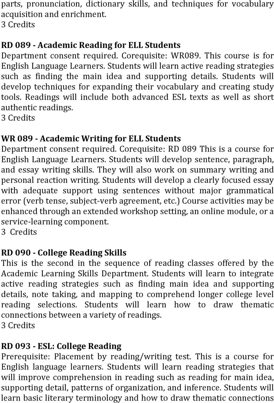 Students will develop techniques for expanding their vocabulary and creating study tools. Readings will include both advanced ESL texts as well as short authentic readings.