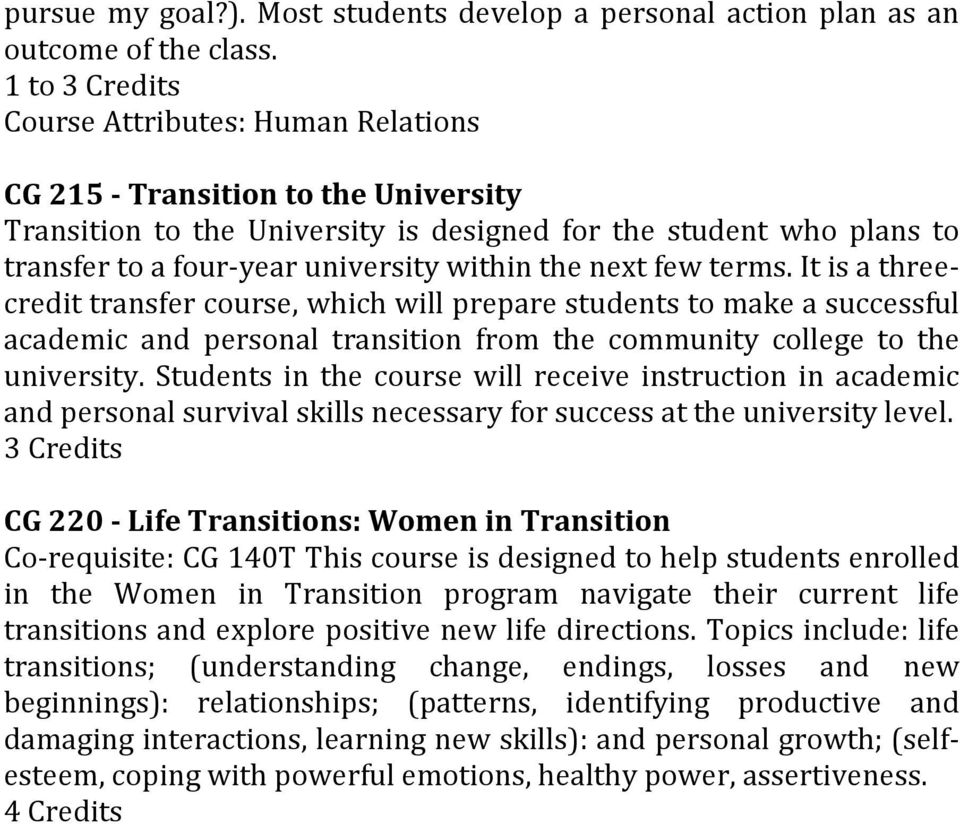 few terms. It is a threecredit transfer course, which will prepare students to make a successful academic and personal transition from the community college to the university.