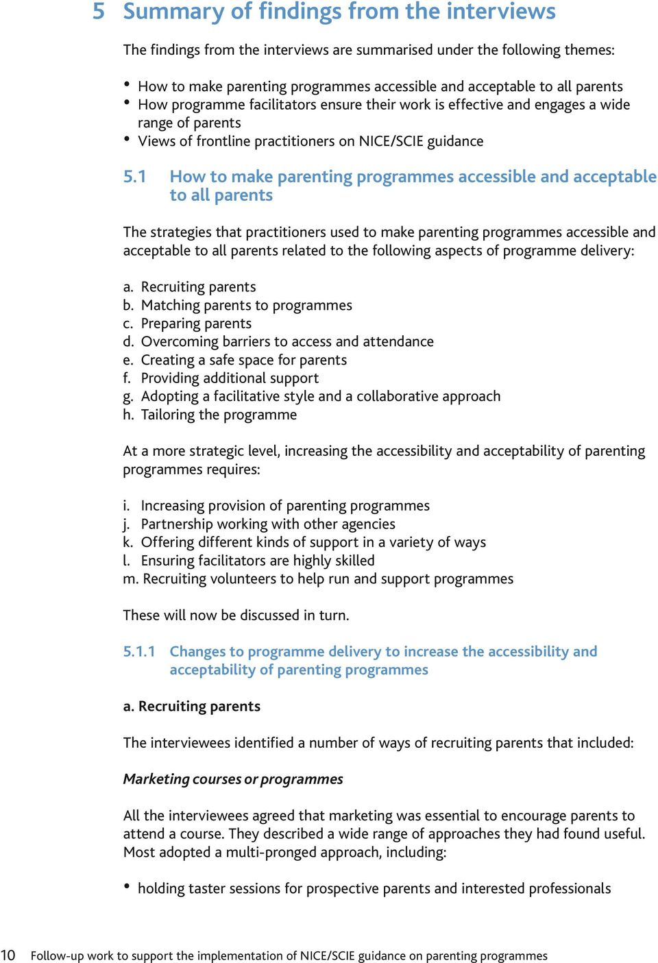 1 How to make parenting programmes accessible and acceptable to all parents The strategies that practitioners used to make parenting programmes accessible and acceptable to all parents related to the