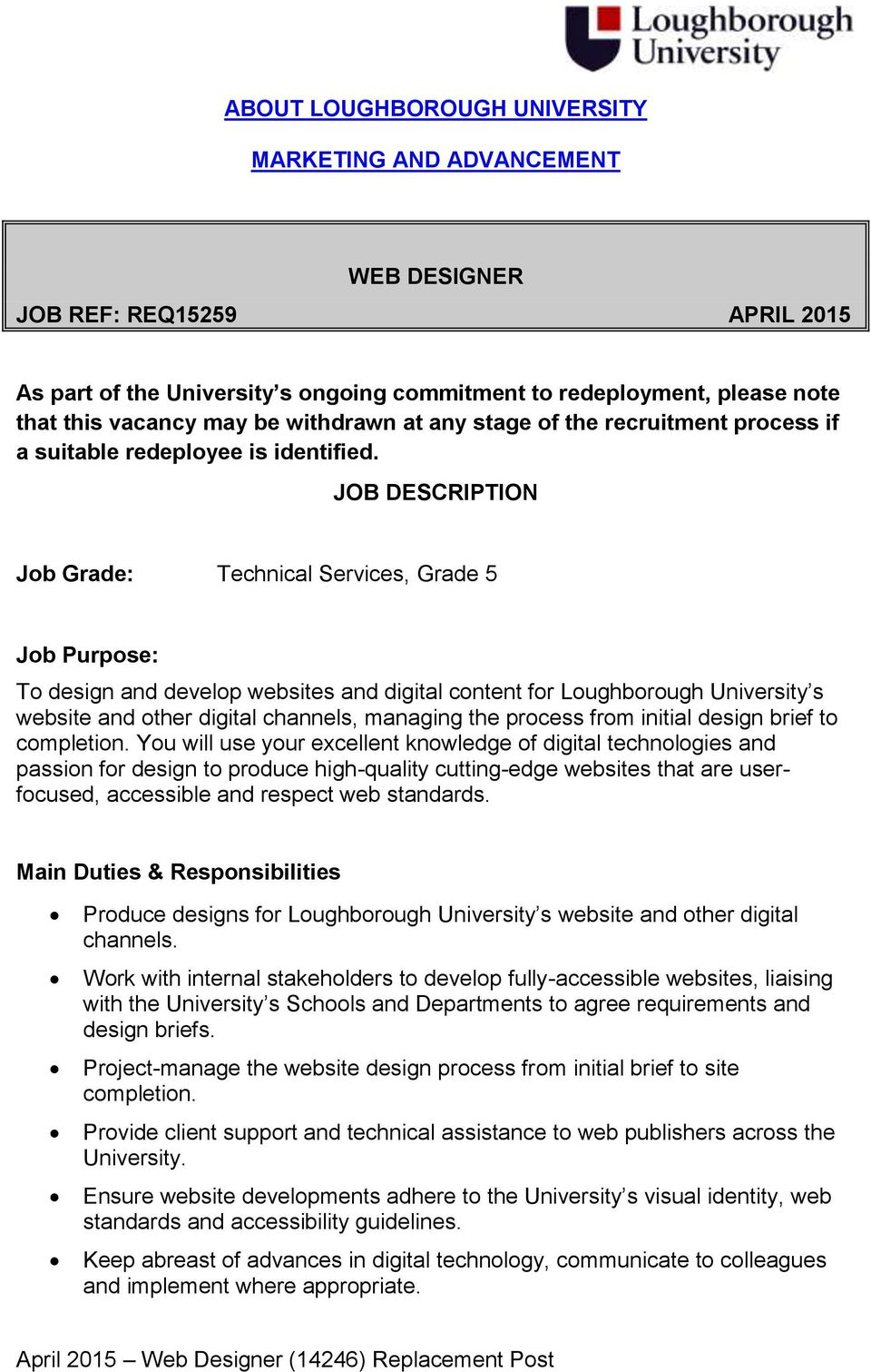 JOB DESCRIPTION Job Grade: Technical Services, Grade 5 Job Purpose: To design and develop websites and digital content for Loughborough University s website and other digital channels, managing the