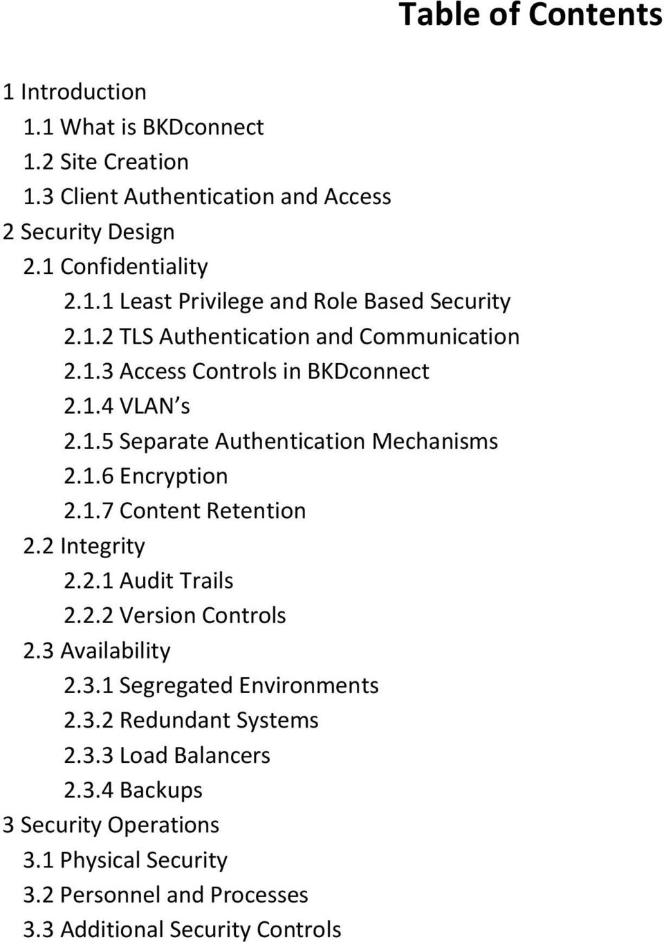 2 Integrity 2.2.1 Audit Trails 2.2.2 Version Controls 2.3 Availability 2.3.1 Segregated Environments 2.3.2 Redundant Systems 2.3.3 Load Balancers 2.3.4 Backups 3 Security Operations 3.