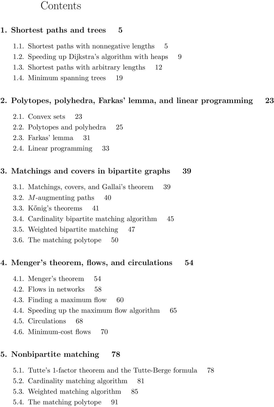 Matchings and covers in bipartite graphs 39 3.1. Matchings, covers, and Gallai s theorem 39 3.2. M-augmenting paths 40 3.3. Kőnig s theorems 41 3.4. Cardinality bipartite matching algorithm 45
