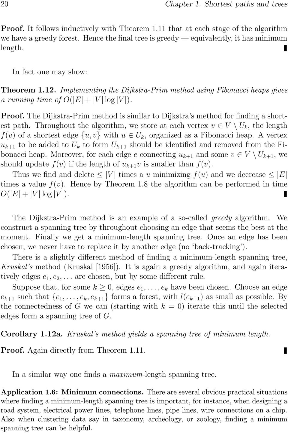 Implementing the Dijkstra-Prim method using Fibonacci heaps gives a running time of O( E + V log V ). Proof. The Dijkstra-Prim method is similar to Dijkstra s method for finding a shortest path.