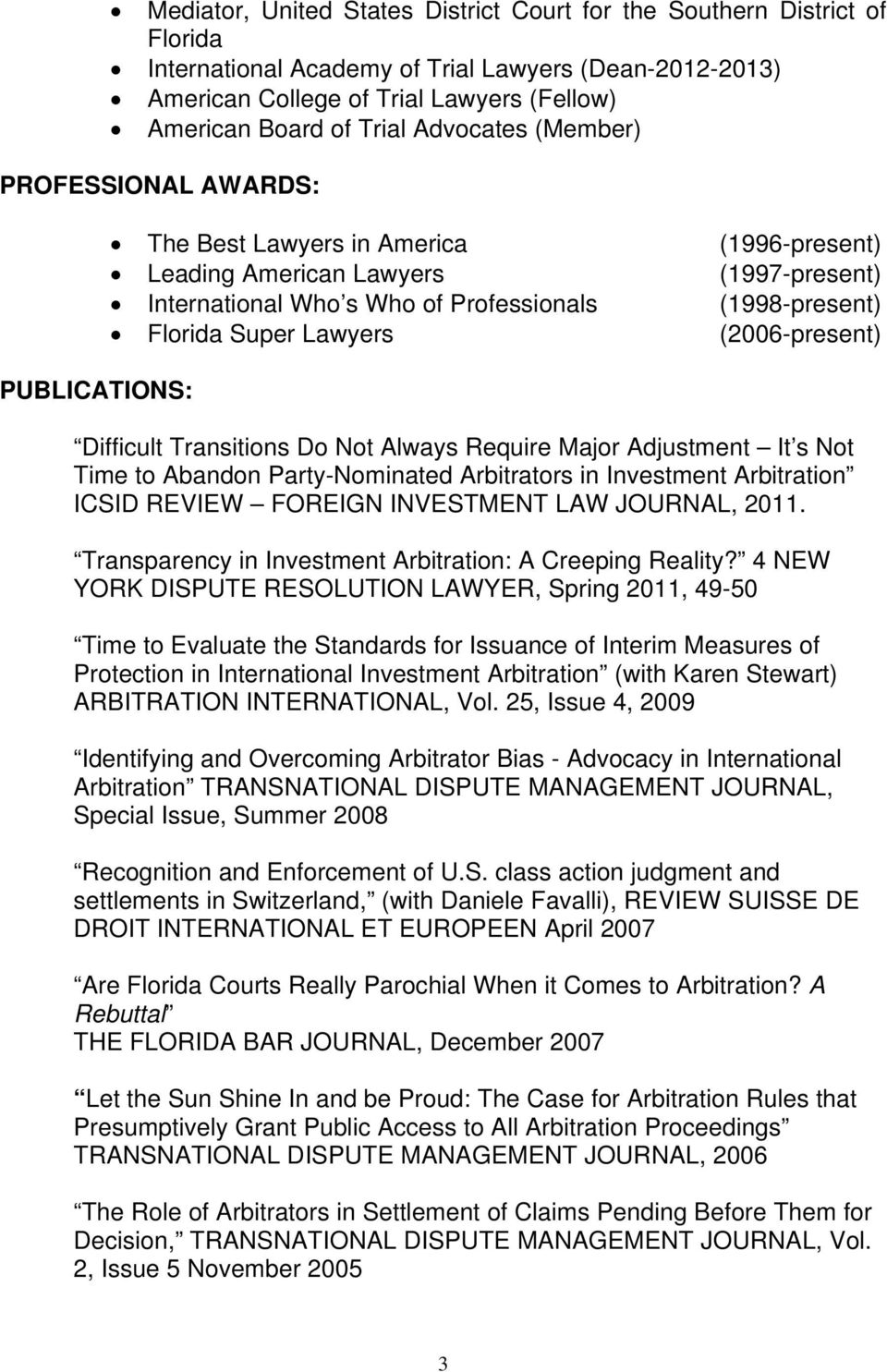 Florida Super Lawyers (2006-present) Difficult Transitions Do Not Always Require Major Adjustment It s Not Time to Abandon Party-Nominated Arbitrators in Investment Arbitration ICSID REVIEW FOREIGN