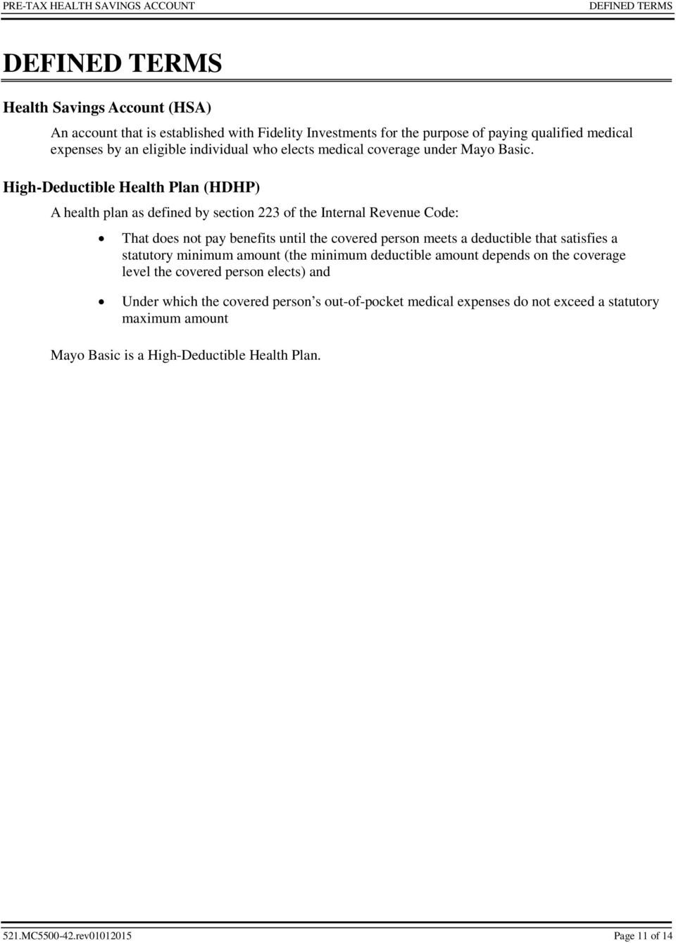High-Deductible Health Plan (HDHP) A health plan as defined by section 223 of the Internal Revenue Code: That does not pay benefits until the covered person meets a deductible that