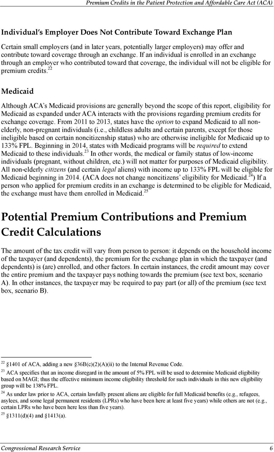 22 Medicaid Although ACA s Medicaid provisions are generally beyond the scope of this report, eligibility for Medicaid as expanded under ACA interacts with the provisions regarding premium credits