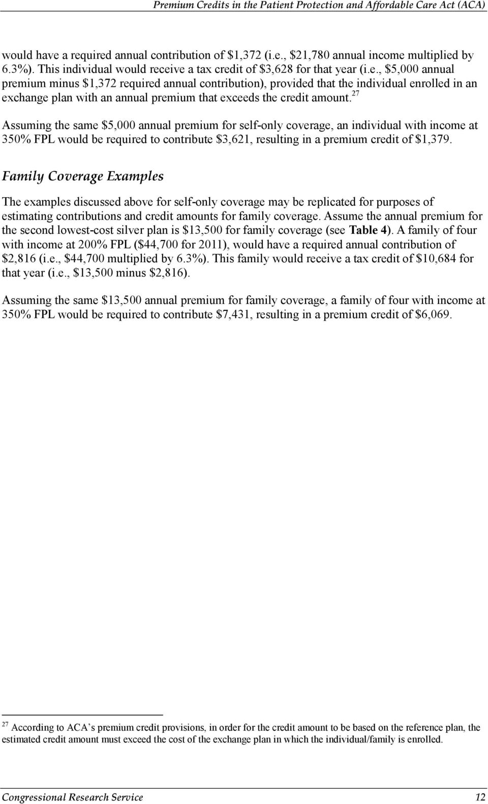 Family Coverage Examples The examples discussed above for self-only coverage may be replicated for purposes of estimating contributions and credit amounts for family coverage.