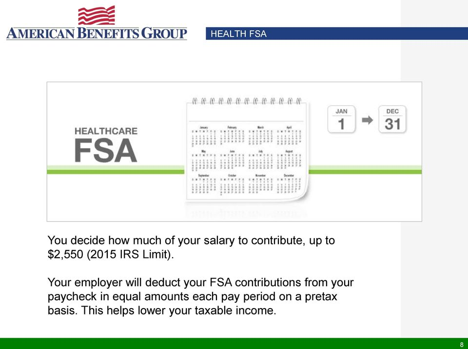 Your employer will deduct your FSA contributions from your