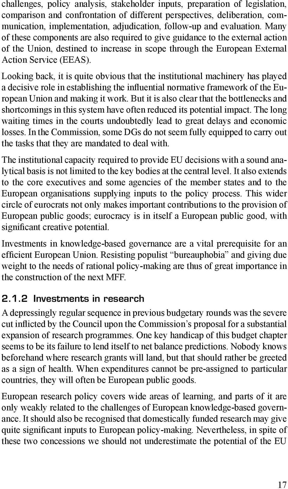 Many of these components are also required to give guidance to the external action of the Union, destined to increase in scope through the European External Action Service (EEAS).