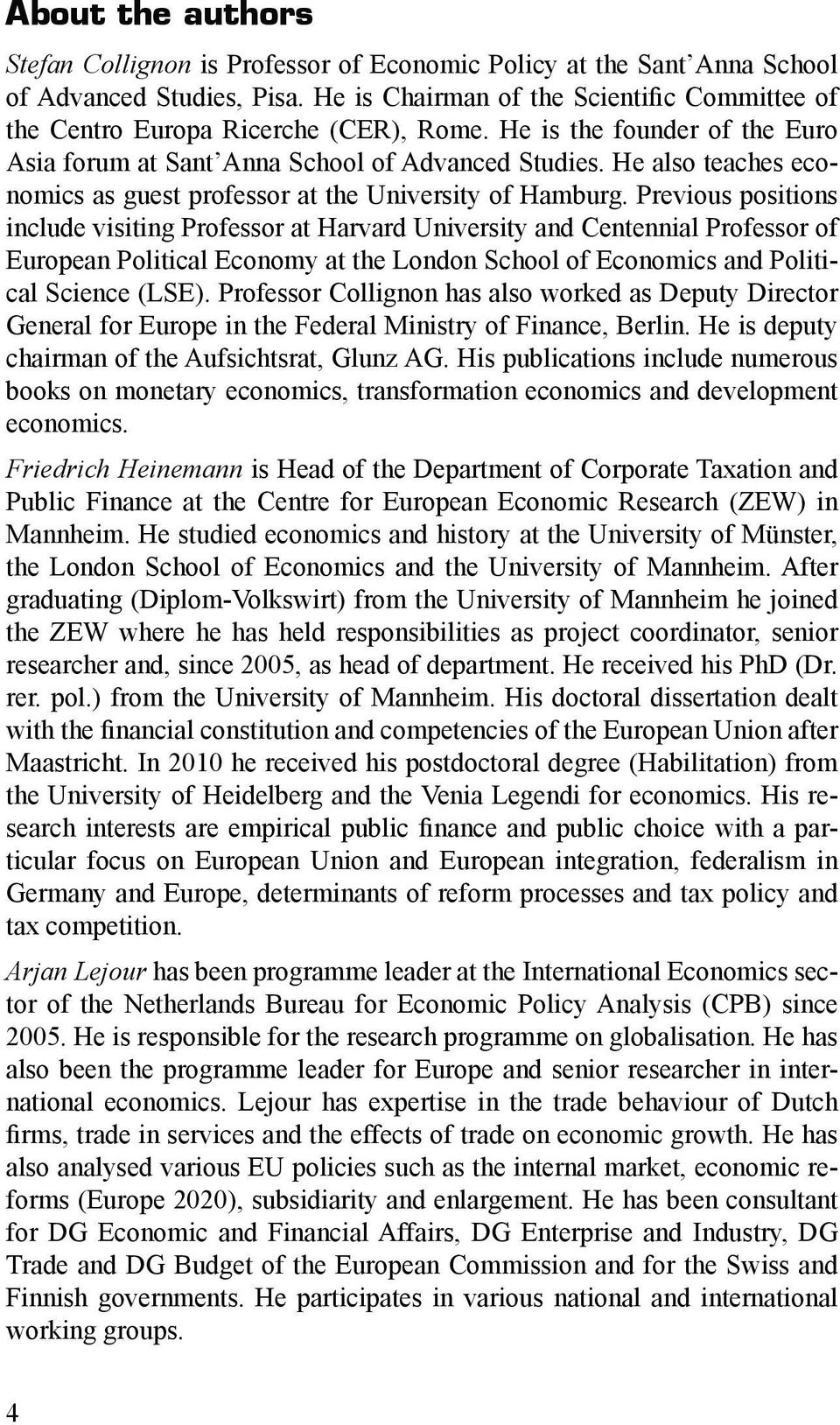 He also teaches economics as guest professor at the University of Hamburg.