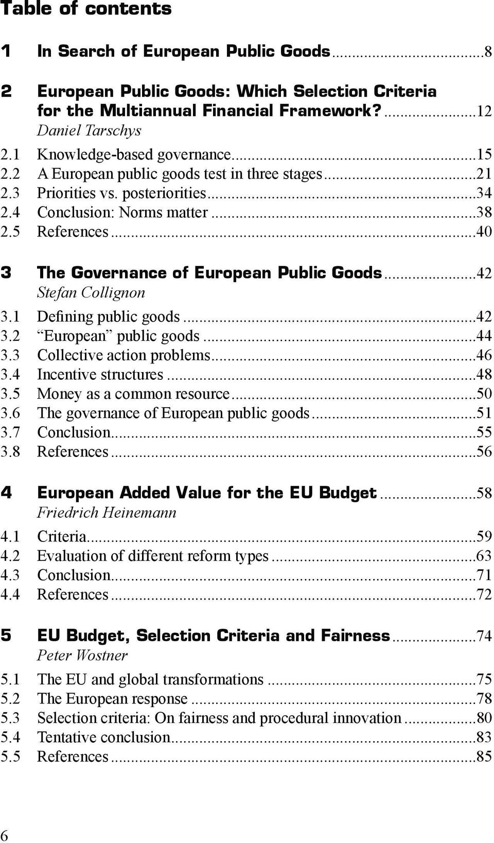 ..40 3 The Governance of European Public Goods...42 Stefan Collignon 3.1 Defining public goods...42 3.2 European public goods...44 3.3 Collective action problems...46 3.4 Incentive structures...48 3.