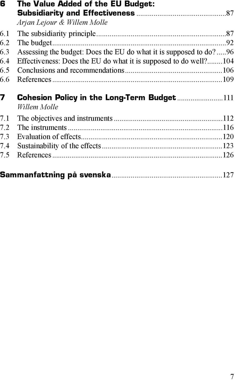 5 Conclusions and recommendations...106 6.6 References...109 7 Cohesion Policy in the Long-Term Budget...111 Willem Molle 7.