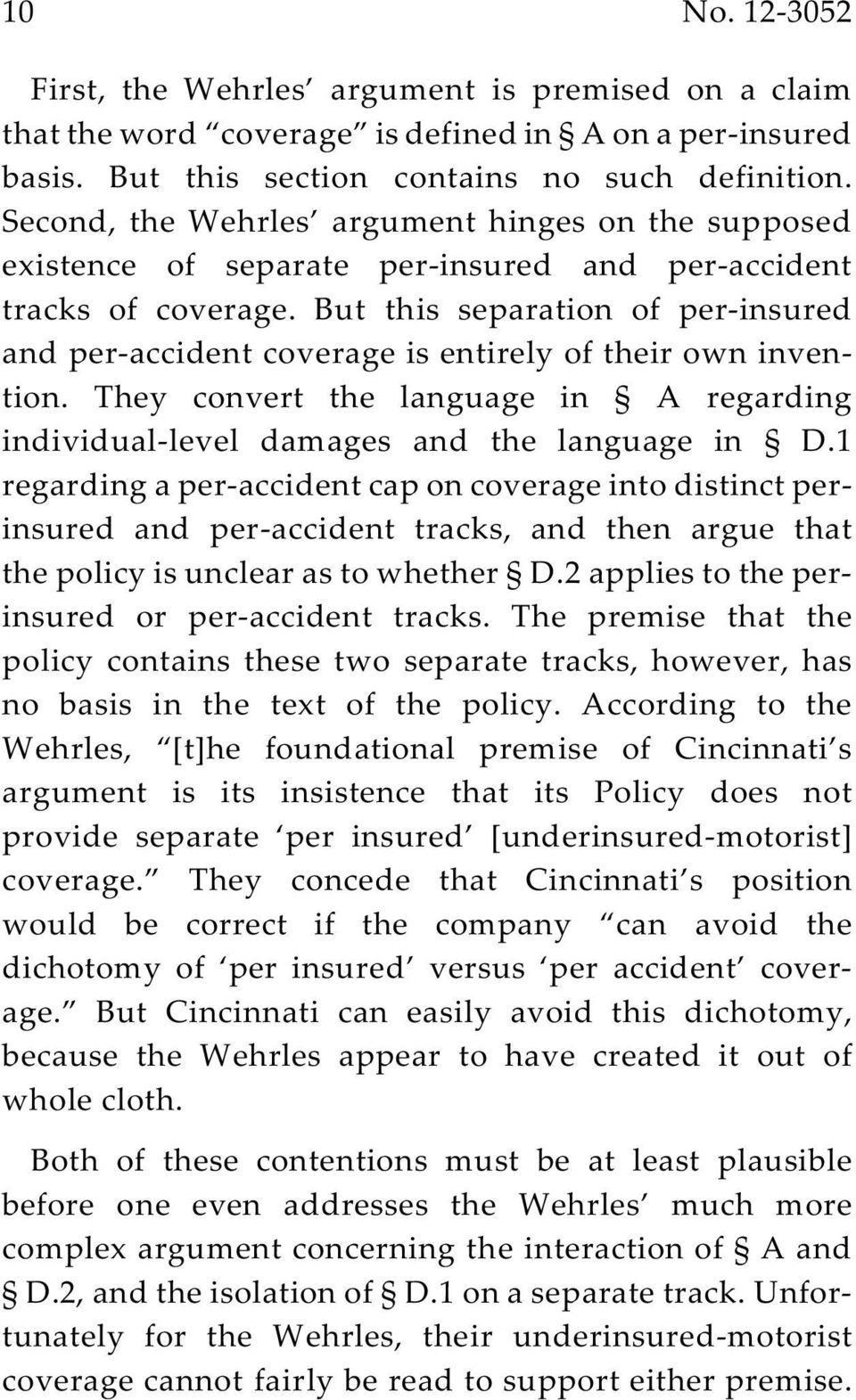 But this separation of per-insured and per-accident coverage is entirely of their own invention. They convert the language in A regarding individual-level damages and the language in D.