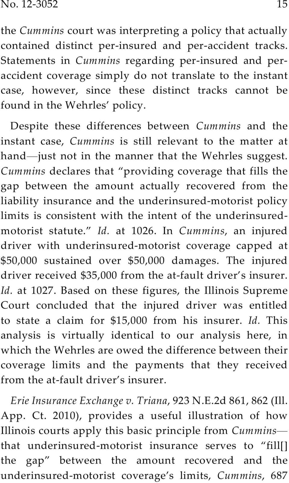 Despite these differences between Cummins and the instant case, Cummins is still relevant to the matter at hand just not in the manner that the Wehrles suggest.