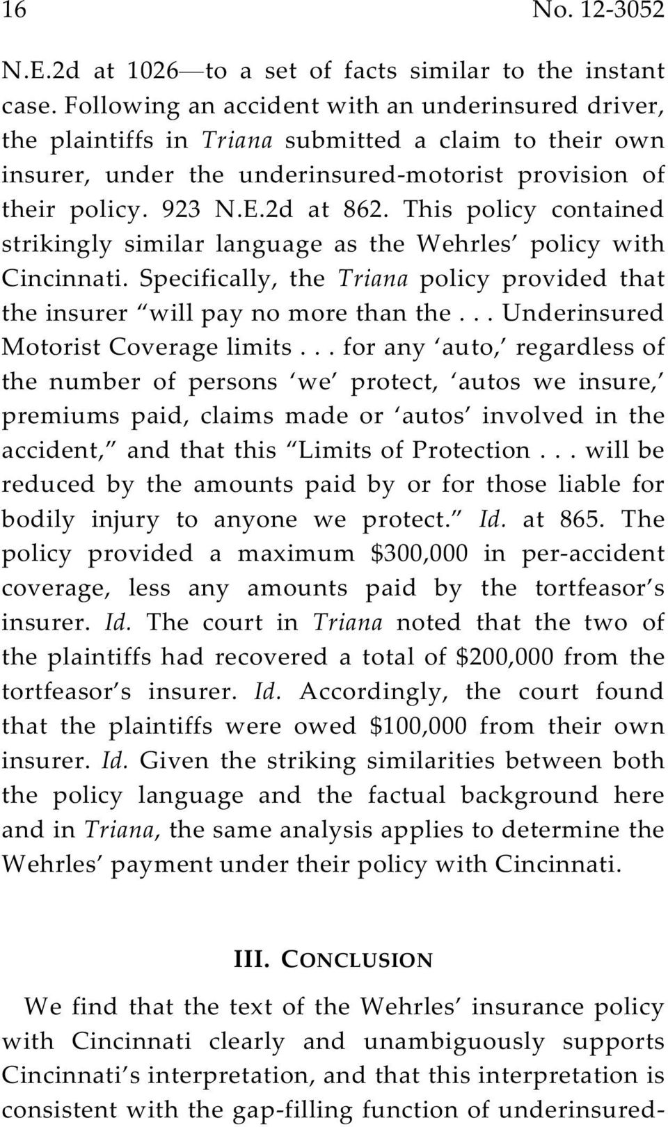 This policy contained strikingly similar language as the Wehrles policy with Cincinnati. Specifically, the Triana policy provided that the insurer will pay no more than the.