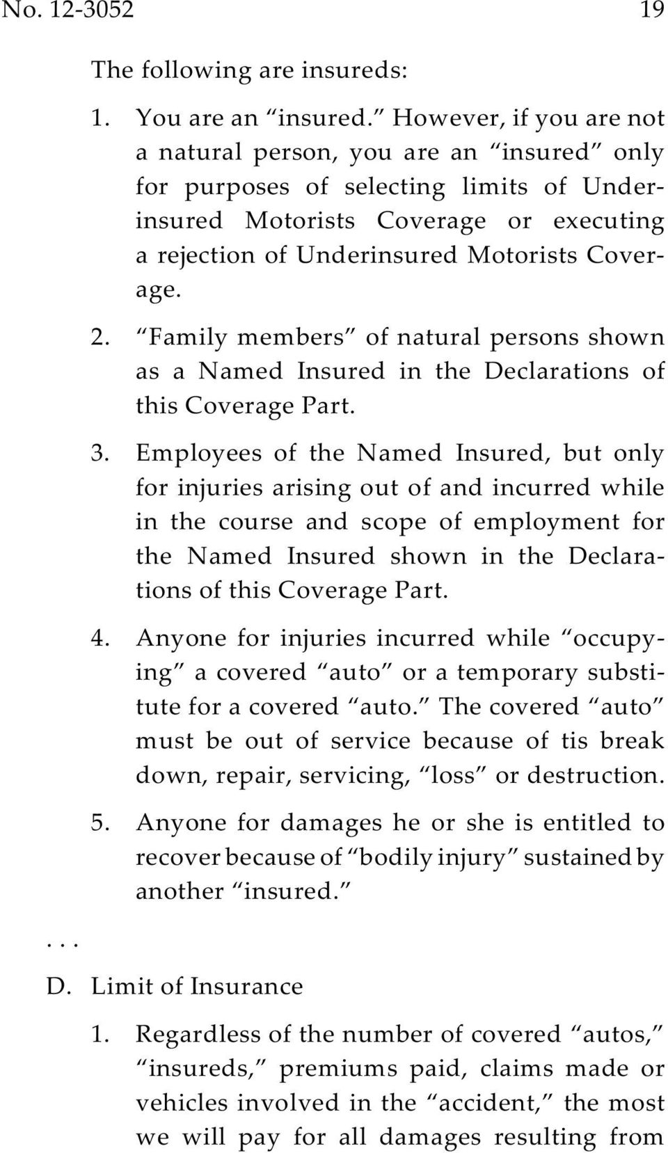 Family members of natural persons shown as a Named Insured in the Declarations of this Coverage Part. 3.