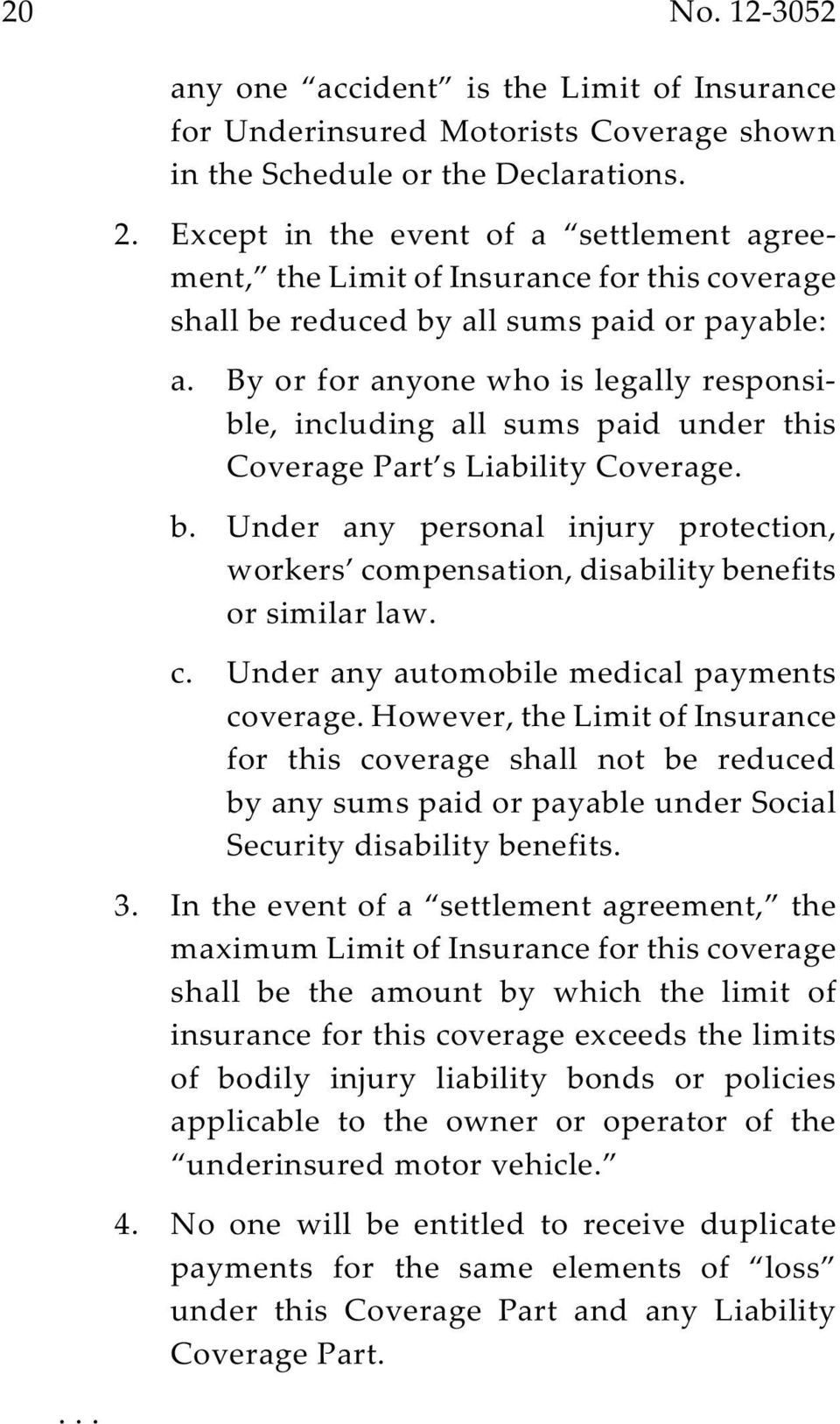By or for anyone who is legally responsible, including all sums paid under this Coverage Part s Liability Coverage. b.
