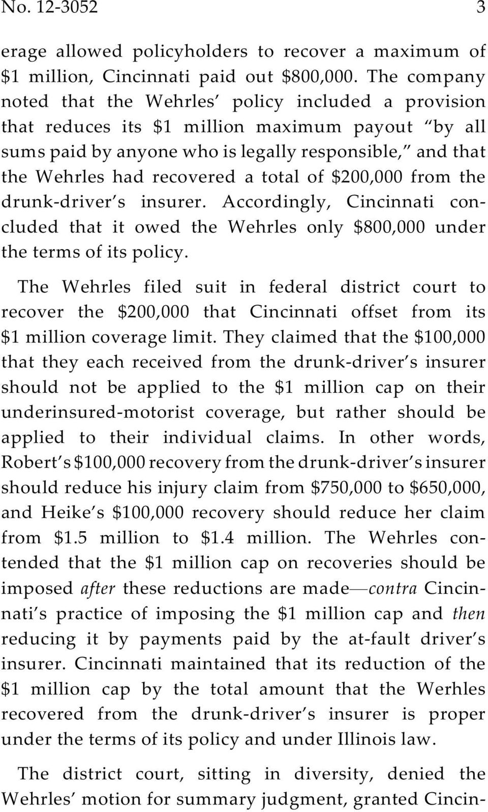 total of $200,000 from the drunk-driver s insurer. Accordingly, Cincinnati concluded that it owed the Wehrles only $800,000 under the terms of its policy.