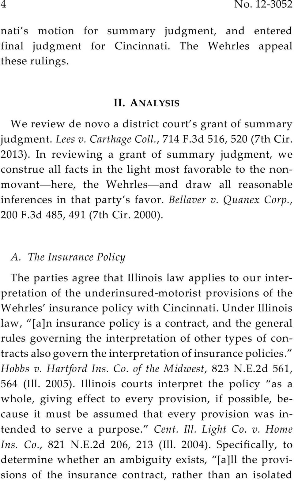 In reviewing a grant of summary judgment, we construe all facts in the light most favorable to the nonmovant here, the Wehrles and draw all reasonable inferences in that party s favor. Bellaver v.