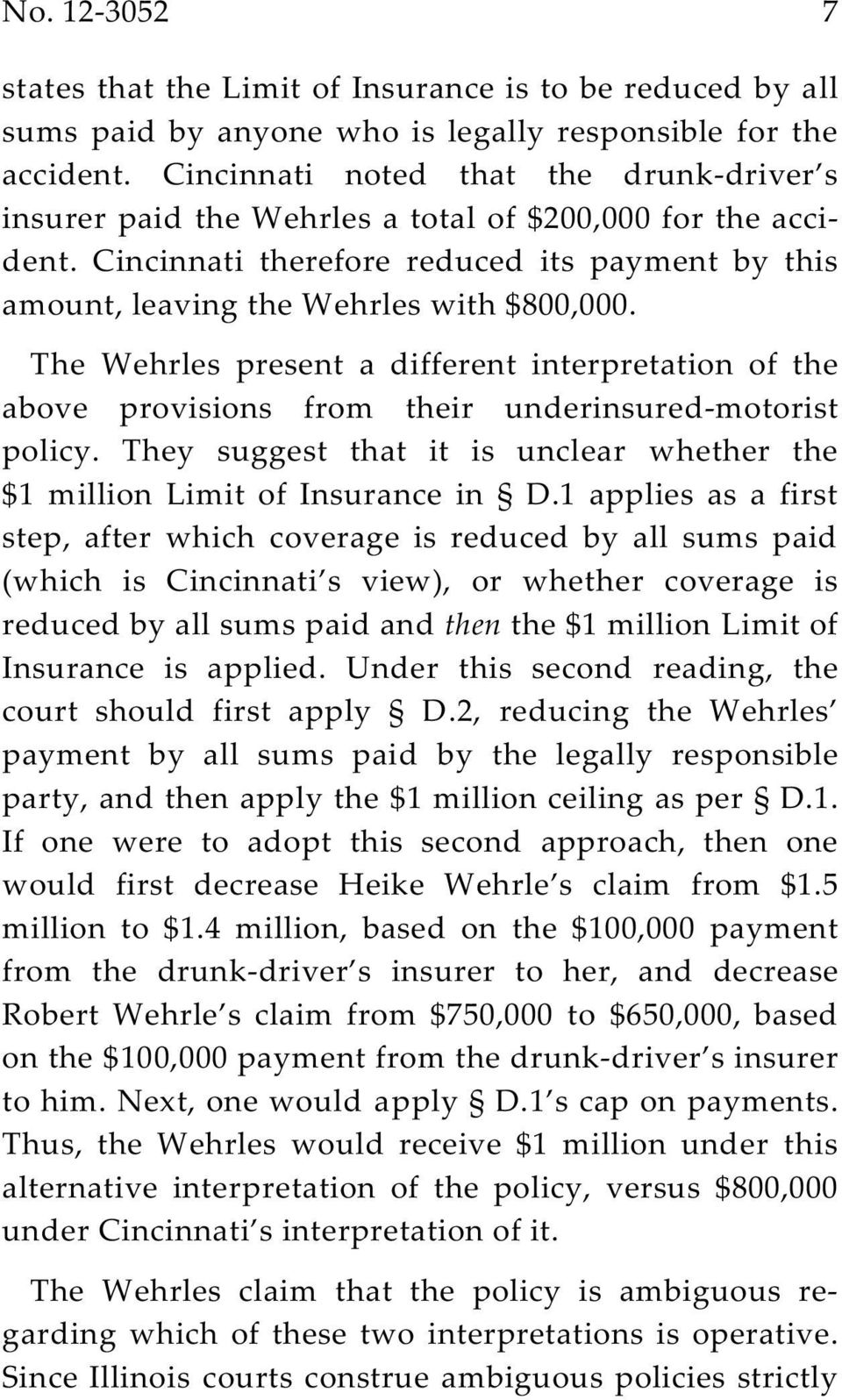 The Wehrles present a different interpretation of the above provisions from their underinsured-motorist policy. They suggest that it is unclear whether the $1 million Limit of Insurance in D.