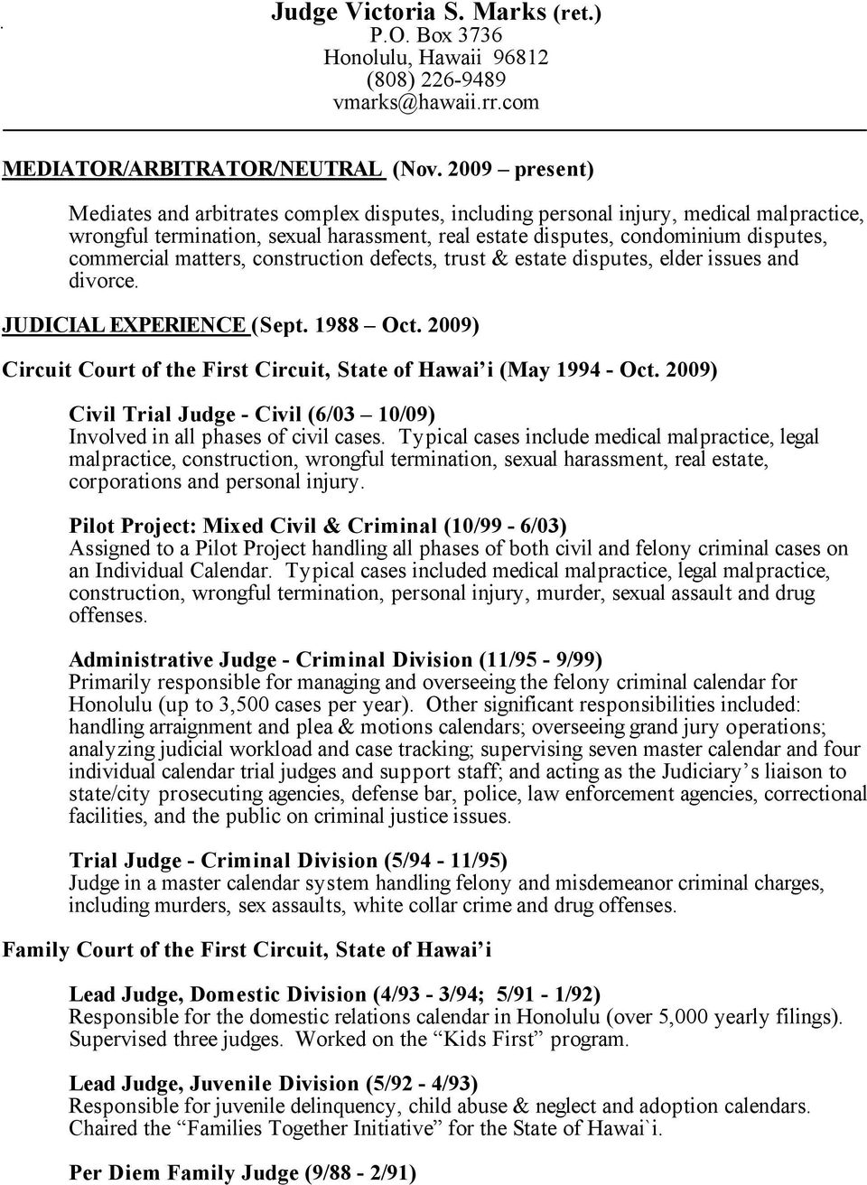 matters, construction defects, trust & estate disputes, elder issues and divorce. JUDICIAL EXPERIENCE (Sept. 1988 Oct. 2009) Circuit Court of the First Circuit, State of Hawai i (May 1994 - Oct.