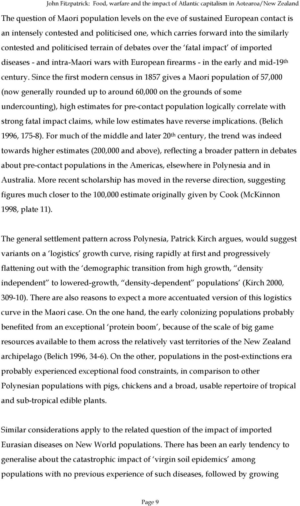 Since the first modern census in 1857 gives a Maori population of 57,000 (now generally rounded up to around 60,000 on the grounds of some undercounting), high estimates for pre-contact population