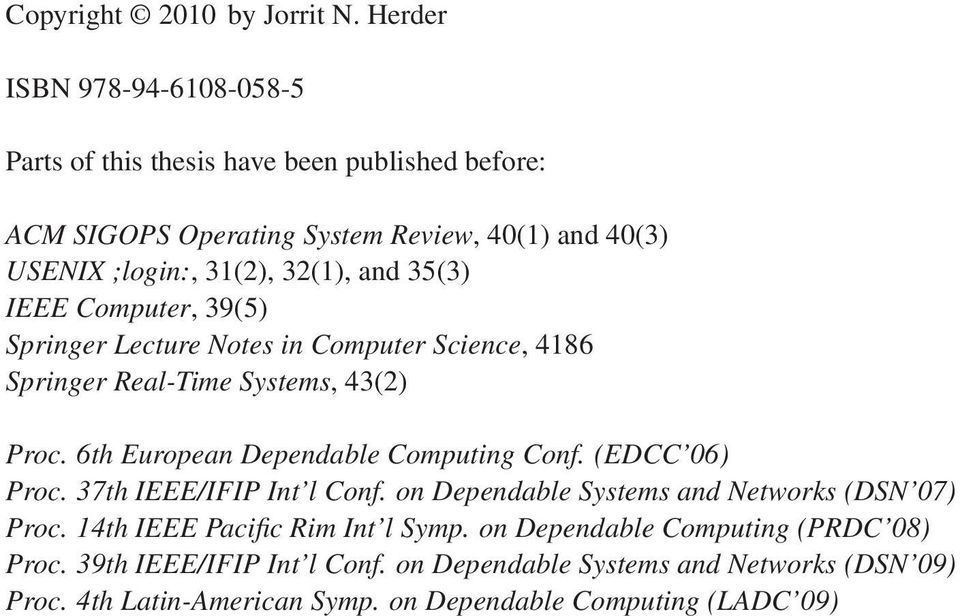 and 35(3) IEEE Computer, 39(5) Springer Lecture Notes in Computer Science, 4186 Springer Real-Time Systems, 43(2) Proc. 6th European Dependable Computing Conf.