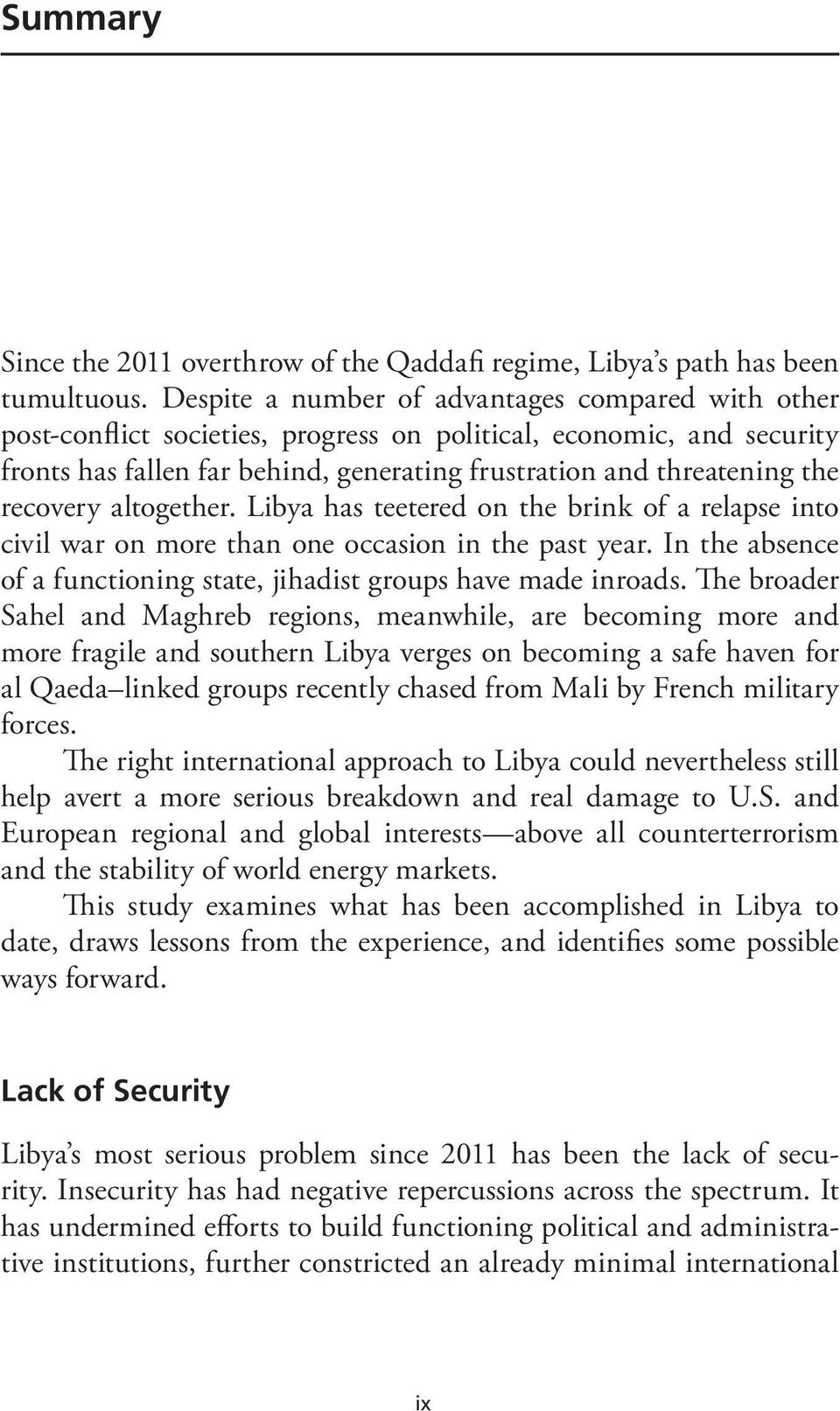 recovery altogether. Libya has teetered on the brink of a relapse into civil war on more than one occasion in the past year. In the absence of a functioning state, jihadist groups have made inroads.