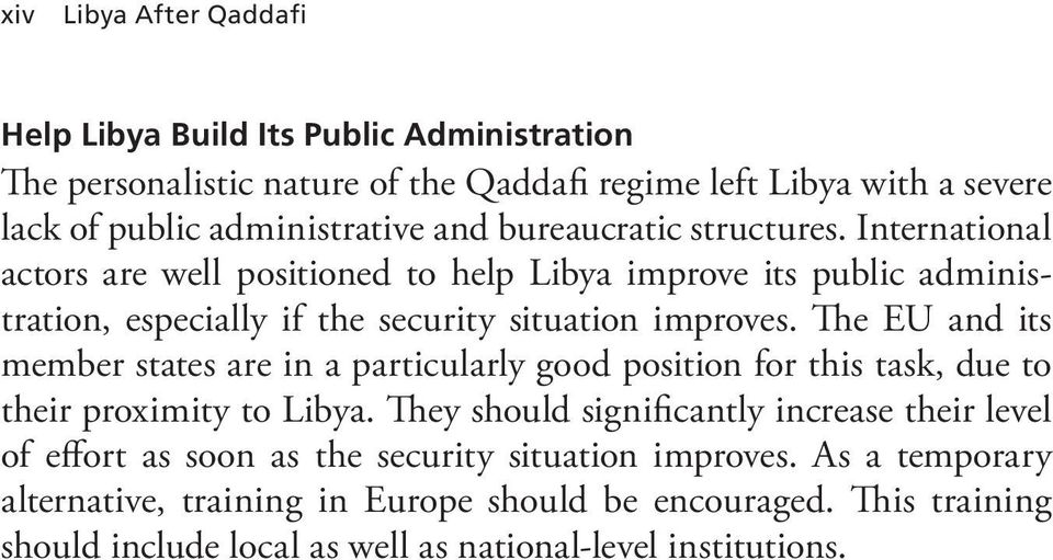 The EU and its member states are in a particularly good position for this task, due to their proximity to Libya.