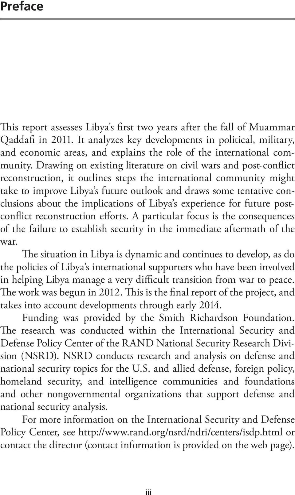 Drawing on existing literature on civil wars and post-conflict reconstruction, it outlines steps the international community might take to improve Libya s future outlook and draws some tentative