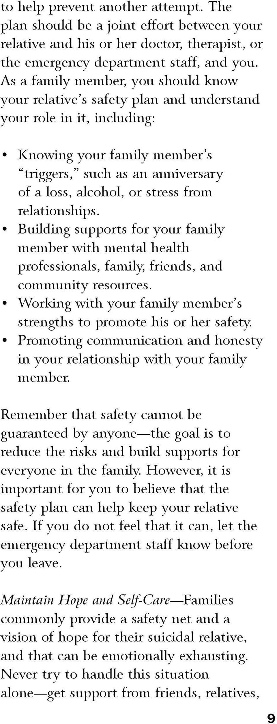 from relationships. Building supports for your family member with mental health professionals, family, friends, and community resources.