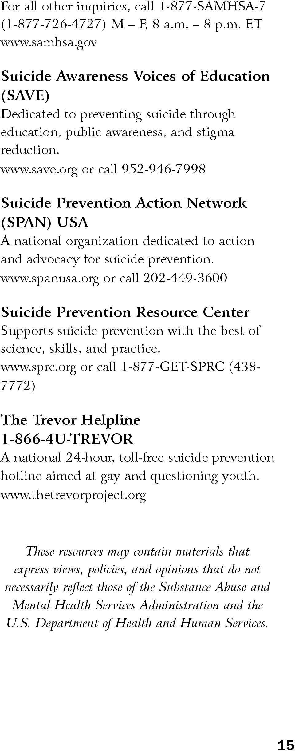 org or call 952-946-7998 Suicide Prevention Action Network (SPAN) USA A national organization dedicated to action and advocacy for suicide prevention. www.spanusa.