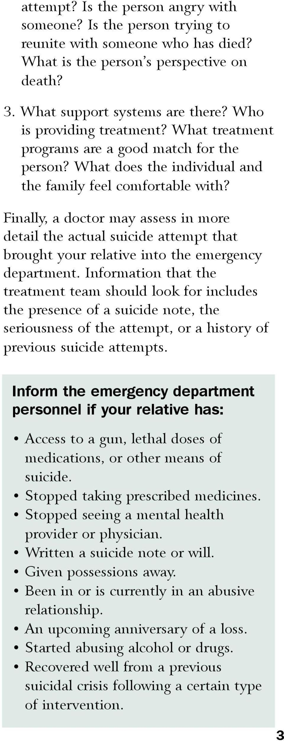 Finally, a doctor may assess in more detail the actual suicide attempt that brought your relative into the emergency department.