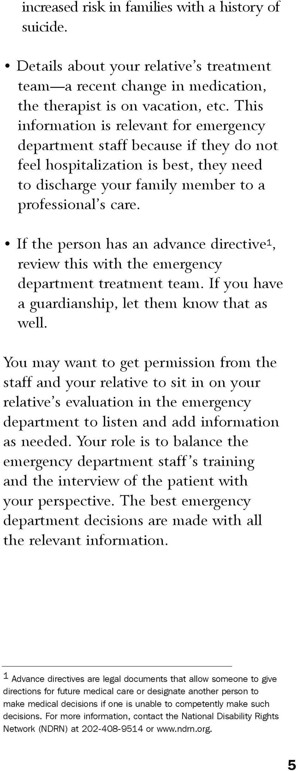 If the person has an advance directive 1, review this with the emergency department treatment team. If you have a guardianship, let them know that as well.