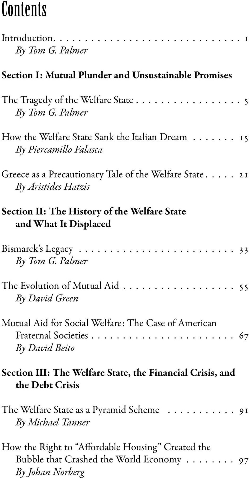 .... 21 By Aristides Hatzis Section II: The History of the Welfare State and What It Displaced Bismarck s Legacy......................... 33 By Tom G. Palmer The Evolution of Mutual Aid.