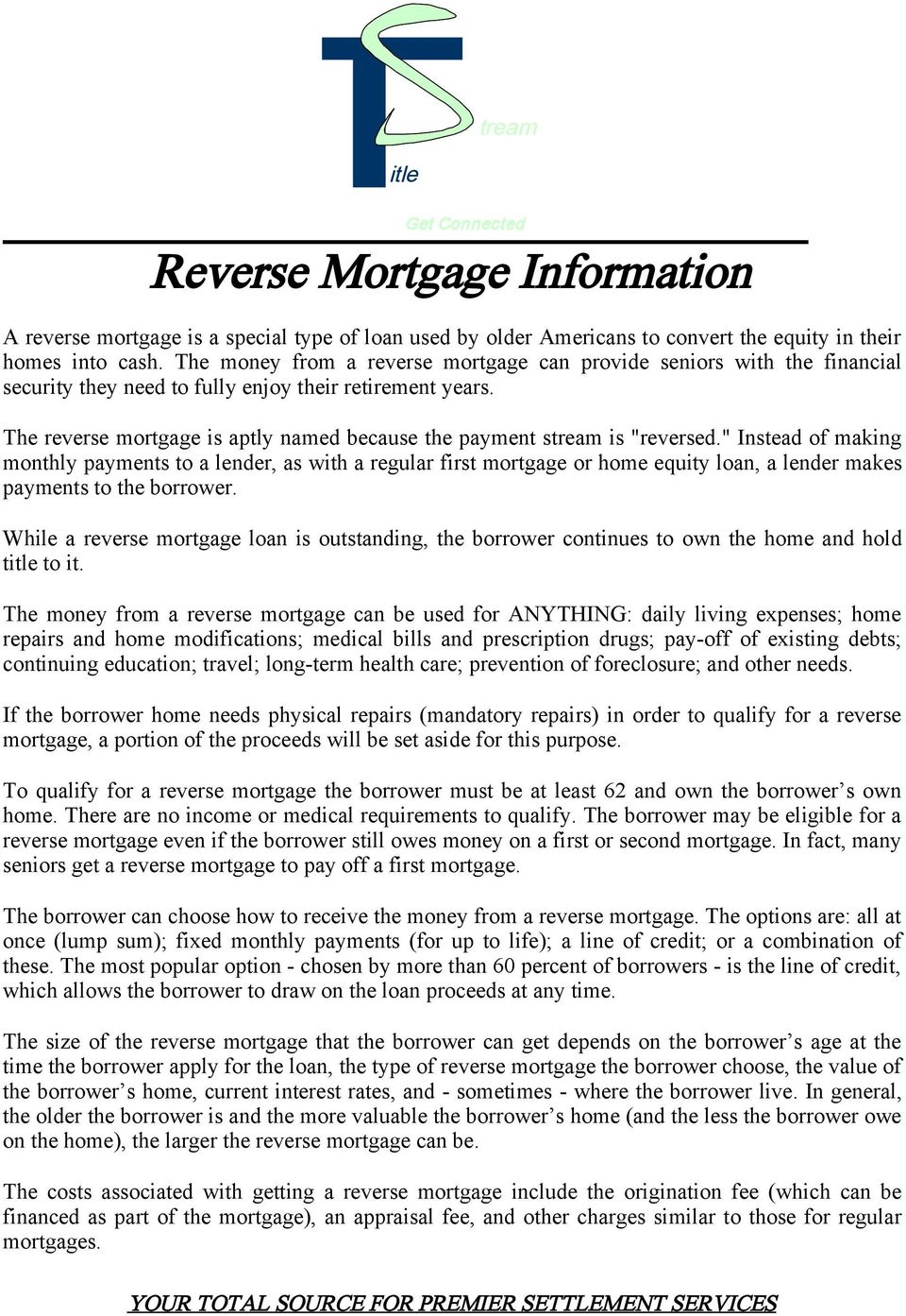 "The reverse mortgage is aptly named because the payment stream is ""reversed."